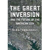 The Great Inversion And The Future Of The American City by Knopf